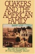 Quakers and the American Family British Settlement in the Delaware Valley