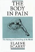 Body in Pain The Making and Unmaking of the World