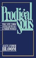 Prodigal Sons The New York Intellectuals & Their World