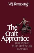 Craft Apprentice From Franklin to the Machine Age in America