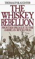 Whiskey Rebellion Frontier Epilogue to the American Revolution