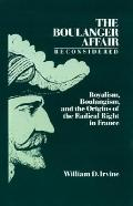 Boulanger Affair Reconsidered Royalism, Boulangism, and the Origins of the Radical Right in ...