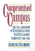 Compromised Campus The Collaboration of Universities With the Intelligence Community, 1945-1955