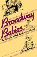 Broadway Babies The People Who Made the American Musical