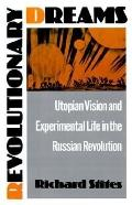 Revolutionary Dreams Utopian Vision and Experimental Life in the Russian Revolution