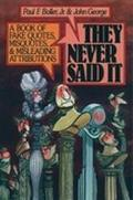 They Never Said It: A Book of Fake Quotes, Misquotes, and Misleading Attributions - Paul F. ...