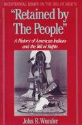 Retained by the People A History of American Indians and the Bill of Rights