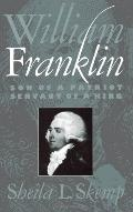William Franklin Son of a Patriot, Servant of a King