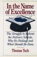 In the Name of Excellence: The Struggle to Reform the Nation's Schools, why It's Failing and...