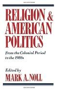 Religion and American Politics From the Colonial Period to the 1980s