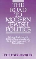 Road to Modern Jewish Politics Political Tradition and Political Reconstruction in the Jewis...