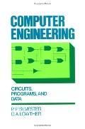 Computer Engineering Circuits, Programs, and Data