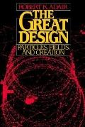 Great Design Particles, Fields, and Creation
