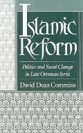 Islamic Reform Politics and Social Change in Late Ottoman Syria