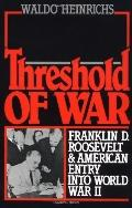 Threshold of War Franklin D. Roosevelt and American Entry into World War II