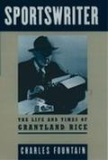 Sportswriter: The Life and Times of Grantland Rice - Charles Fountain - Hardcover