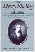 Mary Shelley Reader Containing Frankenstein, Mathilda, Tales and Stories, Essays and Reviews...