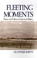 Fleeting Moments Nature and Culture in American History