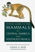 Field Guide to the Mammals of Central America & Southeast Mexico