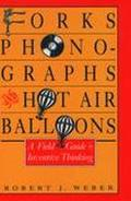 Forks, Phonographs, and Hot Air Balloons A Field Guide to Inventive Thinking