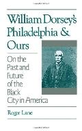 William Dorsey's Philadelphia and Ours On the Past and Future of the Black City in America