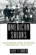 American Salons Encounters With European Modernism, 1885-1917
