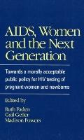 AIDS, Women, and the Next Generation Towards a Morally Acceptable Public Policy for HIV Test...