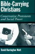 Bible-Carrying Christians Conservative Protestants and Social Power