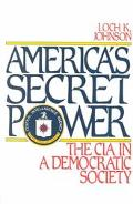 America's Secret Power The CIA in a Democratic Society