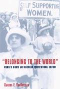 Belonging to the World Women's Rights and American Constitutional Culture