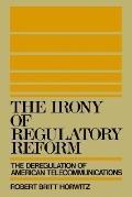 Irony of Regulatory Reform The Deregulation of American Telecommunications