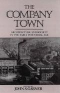 Company Town Architecture and Society in the Early Industrial Age
