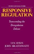 Responsive Regulation Transcending the Deregulation Debate