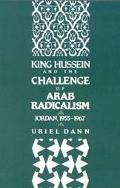 King Hussein and the Challenge of Arab Radicalism Jordan, 1955-1967