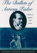 Ballets of Antony Tudor: Studies in Psyche and Satire - Judith Chazin-Bennahum - Hardcover