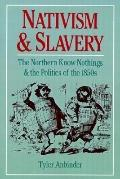 Nativism and Slavery The Northern Know Nothings and the Politics of the 1850's