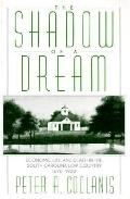 Shadow of a Dream Economic Life and Death in the South Carolina Low Country, 1670-1920