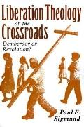 Liberation Theology at the Crossroads Democracy or Revolution?