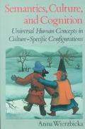 Semantics, Culture, and Cognition Universal Human Concepts in Culture-Specific Configurations