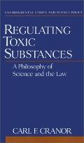 Regulating Toxic Substances A Philosophy of Science and the Law