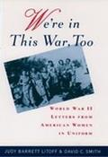 We're in This War Too: World War II Letters from American Women in Uniform