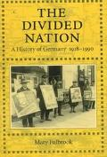 Divided Nation A History of Germany, 1918-1990