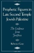 Prophetic Figures in Late Second Temple Jewish Palestine The Evidence from Josephus