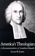 America's Theologian A Recommendation of Jonathan Edwards