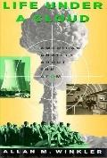 Life under a Cloud: American Anxiety about the Atom - Allan M. Winkler - Hardcover
