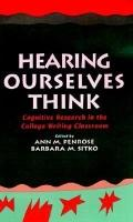 Hearing Ourselves Think Cognitive Research in the College Writing Classroom