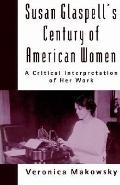 Susan Glaspell's Century of American Women A Critical Interpretation of Her Work