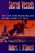 Sacred Vessels The Cult of the Battleship and the Rise of the U.S. Navy
