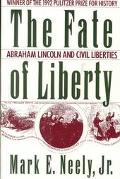 Fate of Liberty Abraham Lincoln and Civil Liberties