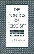 Poetics of Fascism Ezra Pound, T. S. Eliot, Paul De Man